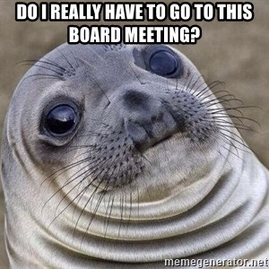 Awkward Seal - Do I really have to go to this board meeting?