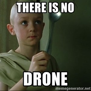 There is no spoon - there is no drone