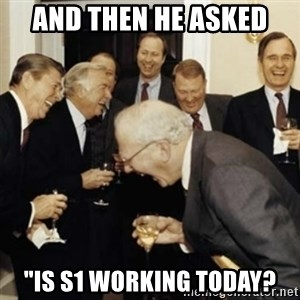 """laughing reagan  - And then he asked """"is S1 working today?"""