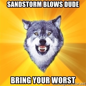 Courage Wolf - Sandstorm Blows Dude Bring Your Worst