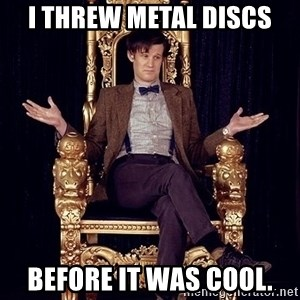 Hipster Doctor Who - I threw metal discs before it was cool.