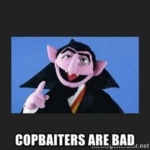 The Count from Sesame Street - Copbaiters are bad