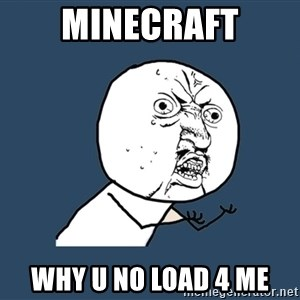 Y U No - MINECRAFT WHY U NO LOAD 4 ME