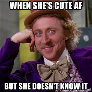 Willy Wonka - When she's cute af But she doesn't know it