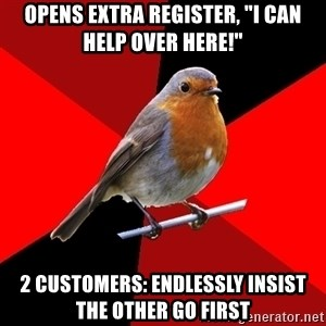 """Retail Robin - Opens extra register, """"I can help over here!"""" 2 customers: endlessly insist the other go first"""