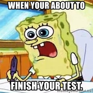 Spongebob What I Learned In Boating School Is - When your about to  Finish your test.