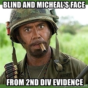 went full retard - Blind and Micheal's Face  From 2nd Div Evidence