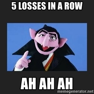 The Count from Sesame Street - 5 losses in a row Ah ah ah