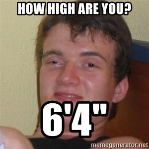 Stoner Stanley - How high are you? 6'4""