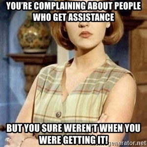 Chantal Andere - You're complaining about people who get assistance  But you sure weren't when you were getting it!