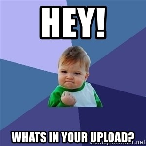 Success Kid - HEY! Whats in your upload?