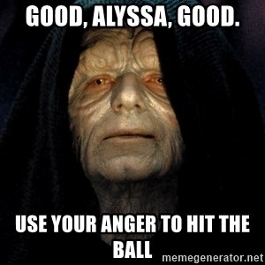 Star Wars Emperor - Good, Alyssa, good. Use your anger to hit the ball