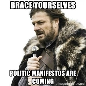 Brace Yourself Winter is Coming. - Brace yourselves Politic manifestos are coming