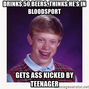 nerdy kid lolz - Drinks 50 beers, thinks he's in bloodsport Gets ass kicked by teenager