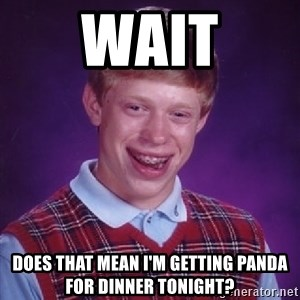 Bad Luck Brian - wait does that mean i'm getting panda for dinner tonight?