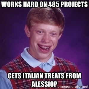 Bad Luck Brian - works hard on 485 projects gets italian treats from alessiop