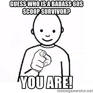 GUESS WHO YOU - Guess Who is a Badass 60s scoop survivor? You are!