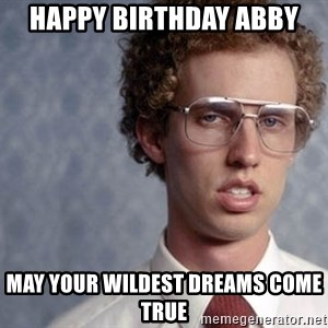 Napoleon Dynamite - Happy Birthday Abby MAY YOUR WILDEST DREAMS COME TRUE