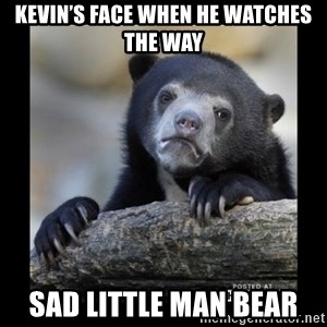 sad bear - Kevin's face when he watches The Way Sad little man bear