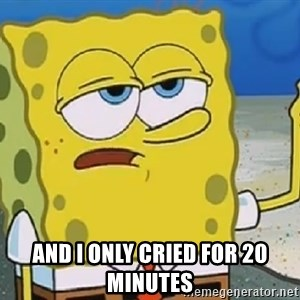 Only Cried for 20 minutes Spongebob - and i only cried for 20 minutes