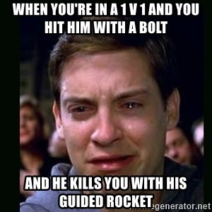 crying peter parker - When you're in a 1 v 1 and you hit him with a bolt and he kills you with his guided rocket