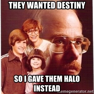 Vengeance Dad - They wanted destiny so i gave them halo instead