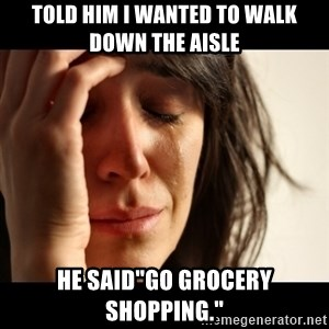 """crying girl sad - Told him I wanted to walk down the aisle He said""""Go grocery shopping."""""""