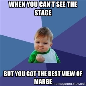 Success Kid - When you can't see the stage But you got the best view of marge