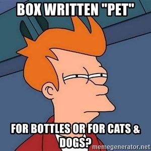 "Futurama Fry - Box written ""PET"" For bottles or for cats & dogs?"