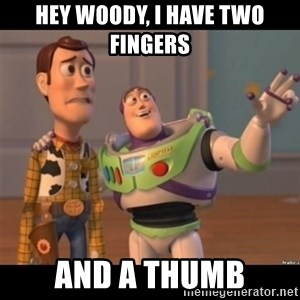Buzz lightyear meme fixd - Hey woody, I have two fingers  And a thumb