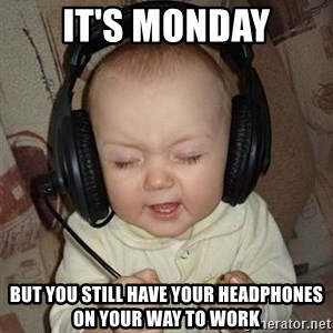 Baby Headphones - It's monday But you still have your headphones on your way to work