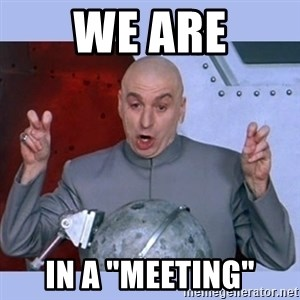 """Dr Evil meme - We are in a """"meeting"""""""