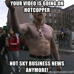 Techno Viking - your video is going on hotcopper not sky business news anymore!