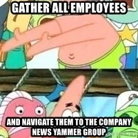 patrick star - Gather all employees and navigate them to the company news yammer group