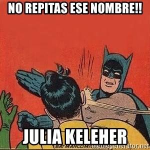 batman slap robin - No repitas ese nombre!! Julia Keleher
