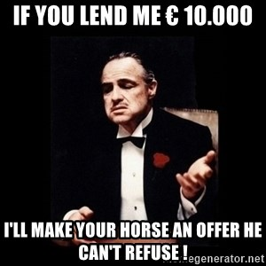 The Godfather - If you lend me € 10.000 I'll make your horse an offer he can't refuse !