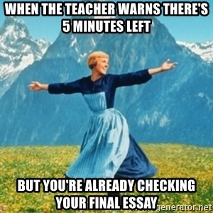 Sound Of Music Lady - when the teacher warns there's 5 minutes left but you're already checking your final essay