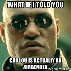 What If I Told You - what if i told you caillou is actually an airbender