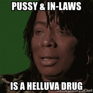 Rick James - Pussy & In-Laws  is a HELLUVA drug