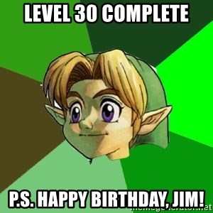 Link - LEVEL 30 COMPLETE P.S. HAPPY BIRTHDAY, JIM!
