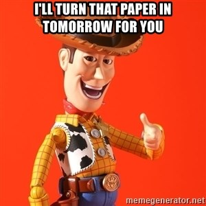 Perv Woody - I'll turn that paper in tomorrow for you