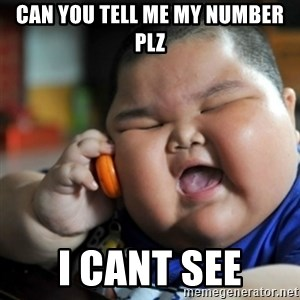 fat chinese kid - can you tell me my number plz i cant see