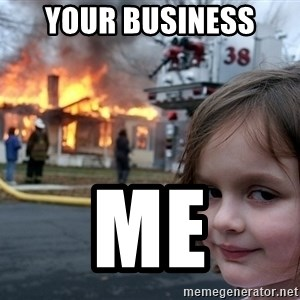 Disaster Girl - Your business  Me