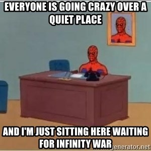 Spiderman Desk - everyone is going crazy over a quiet place and i'm just sitting here waiting for infinity war