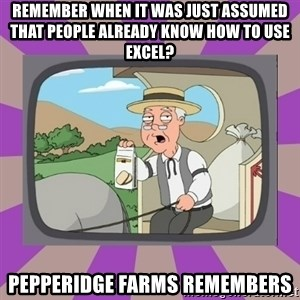 Pepperidge Farm Remembers FG - remember when it was just assumed that people already know how to use excel? pepperidge farms remembers