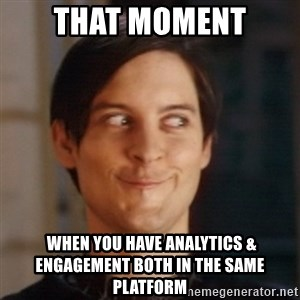 Peter Parker Spider Man - that moment  when you have Analytics & Engagement both in the same platform