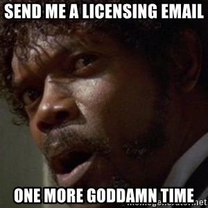 Angry Samuel L Jackson - SEND ME A LICENSING EMAIL ONE MORE GODDAMN TIME