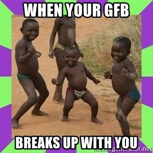 african kids dancing - When Your GFB Breaks Up With You