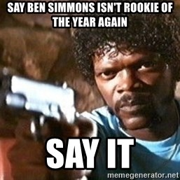 Pulp Fiction - Say Ben Simmons isn't rookie Of the year again SAY IT