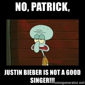 Squidward Instrument - No, Patrick, Justin Bieber is NOT a good singer!!!